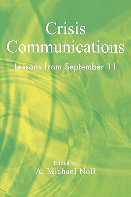 Crisis Communications By Noll, A. Michael (EDT)/ Clarke, Peter (CON)/ Alleman, James (CON)/ Ball-Rokeach, Sandra (CON)/ Blondheim, Menahem (CON)