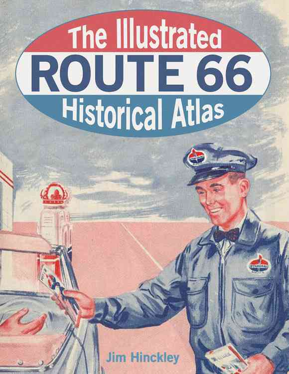 The Illustrated Route 66 Historical Atlas By Hinckley, Jim