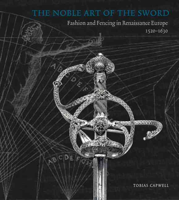 The Noble Art of the Sword By Capwell, Tobias